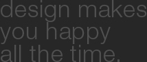 design makes you happy all the time